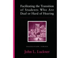Facilitating the Transition of Students Who Are Deaf or Hard of Hearing