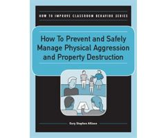 How to Prevent and Safely Manage Physical Aggression and Property Destruction