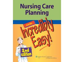 Nursing Care Planning Made Incredibly Easy,2nd Edition