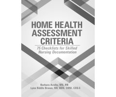 Home Health Assessment Criteria: 75 Checklists for Skilled Nursing Documentation