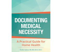 Documenting Medical Necessity: A Practical Guide for Home Health