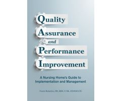 Quality Assurance and Performance Improvement: A Nursing Home's Guide to Implementation and Mgt