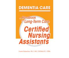 Dementia Care A Handbook for Term Care Certified Nursing Assistants