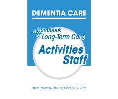 Dementia Care: A Handbook for Long-Term Care Activities Staff