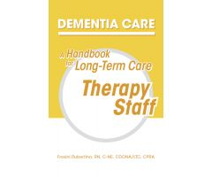 Dementia Care: A Handbook for Long-Term Care Therapy Staff