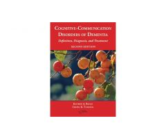 Cognitive Communication Disorders of Dementia 2d Ed.